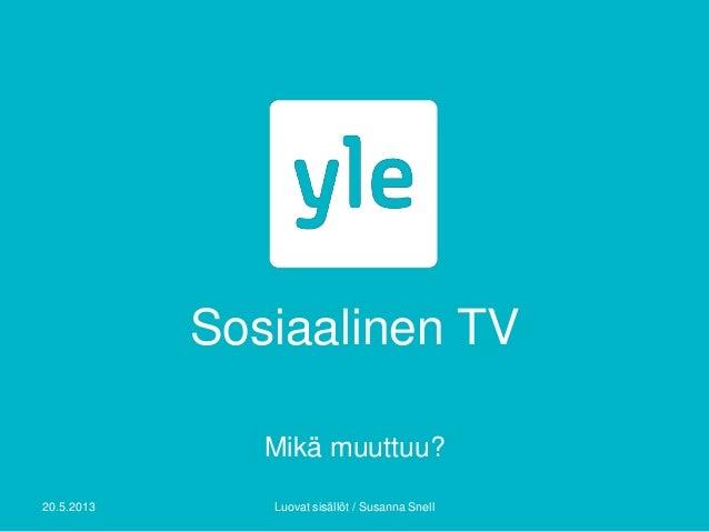 Sosiaalinen TVMikä muuttuu?20.5.2013 Luovat sisällöt / Susanna Snell
