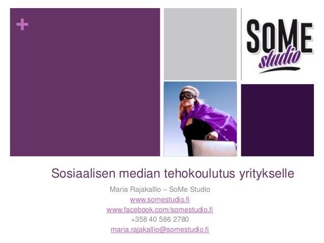 +  Sosiaalisen median tehokoulutus yritykselle Maria Rajakallio – SoMe Studio www.somestudio.fi www.facebook.com/somestudi...