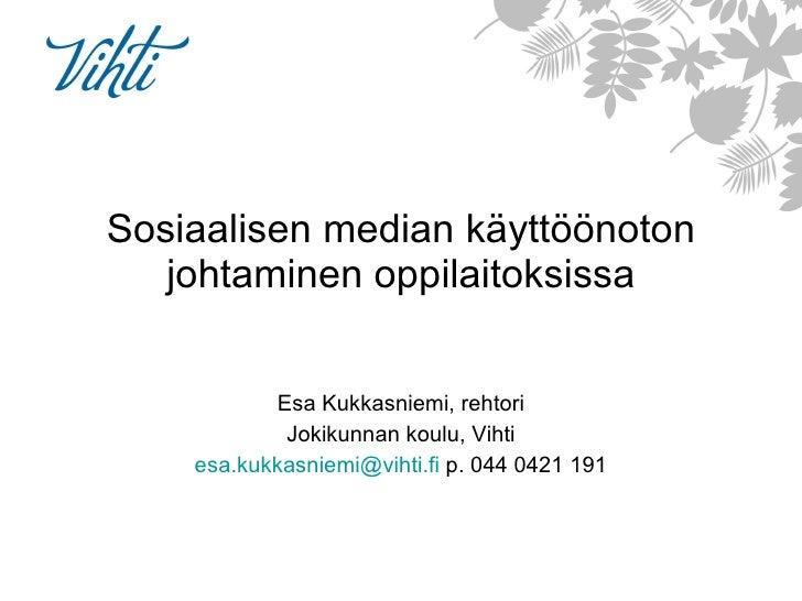 Sosiaalisen median käyttöönoton johtaminen oppilaitoksissa Esa Kukkasniemi, rehtori Jokikunnan koulu, Vihti [email_address...