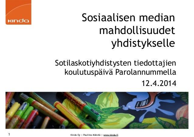 Kinda Oy | Pauliina Mäkelä | www.kinda.fi Sosiaalisen median mahdollisuudet yhdistykselle Sotilaskotiyhdistysten tiedottaj...