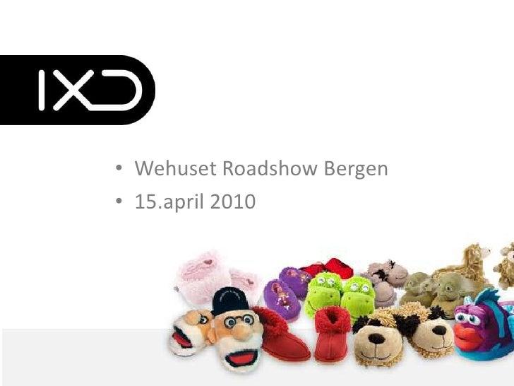 webhuset<br />Webhuset Roadshow 2010<br />Bergen – 15.april 2010<br />