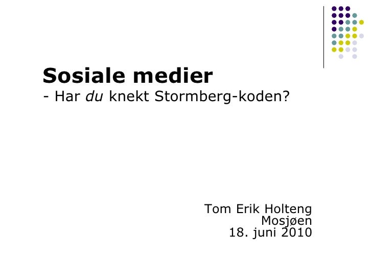 Sosiale medier<br />- Har du knekt Stormberg-koden?<br />Tom Erik HoltengMosjøen18. juni 2010<br />