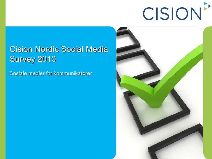 Sociala medier för PR-konsulter Cision Nordic Social Media Survey 2010 Sosiale medier for kommunikat ø rer