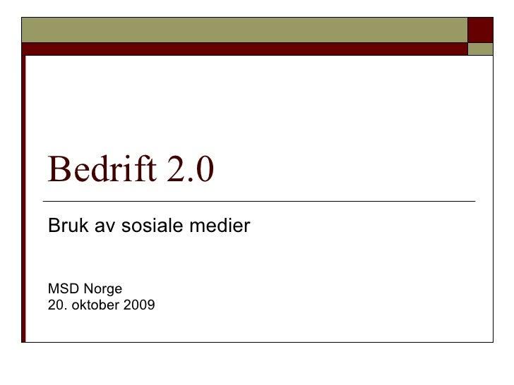Bedrift 2.0 Bruk av sosiale medier MSD Norge  20. oktober 2009