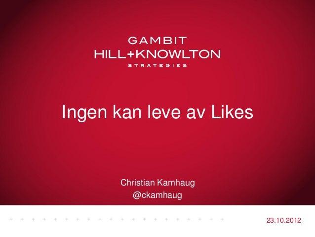 Ingen kan leve av Likes       Christian Kamhaug         @ckamhaug                           23.10.2012
