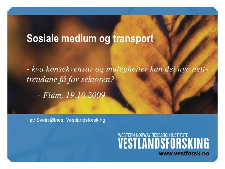 Sosiale medium og transport  - kva konsekvensar og mulegheiter kan dei nye nett- trendane få for sektoren?      - Flåm, 19...