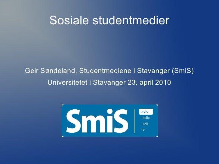 Sosiale studentmedier    Geir Søndeland, Studentmediene i Stavanger (SmiS)       Universitetet i Stavanger 23. april 2010