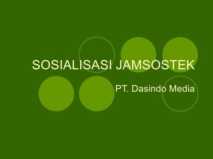 SOSIALISASI JAMSOSTEK           PT. Dasindo Media