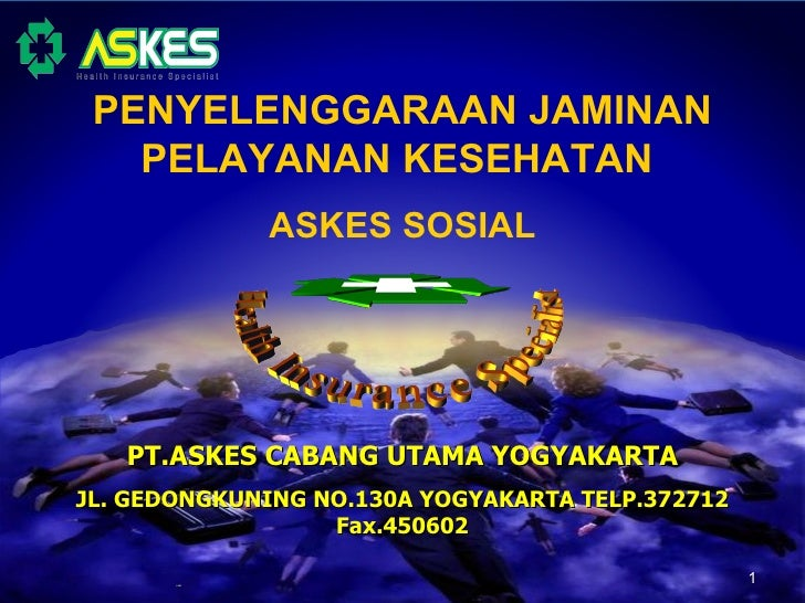 PENYELENGGARAAN JAMINAN   PELAYANAN KESEHATAN             ASKES SOSIAL   PT.ASKES CABANG UTAMA YOGYAKARTAJL. GEDONGKUNING ...