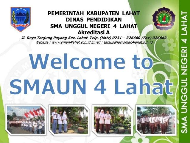 PEMERINTAH KABUPATEN LAHAT DINAS PENDIDIKAN SMA UNGGUL NEGERI 4 LAHAT Akreditasi A Jl. Raya Tanjung Payang Kec. Lahat Telp...