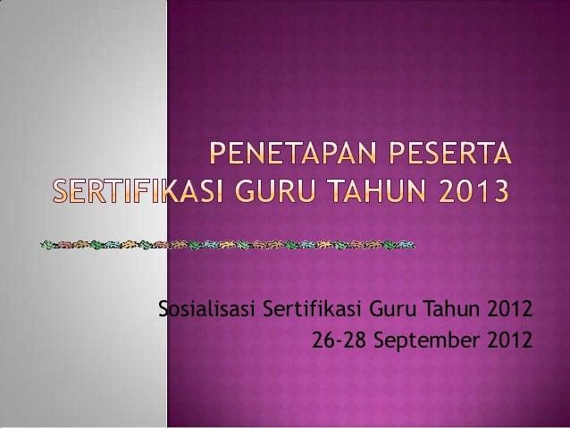 Sosialisasi Sertifikasi Guru Tahun 2012                 26-28 September 2012