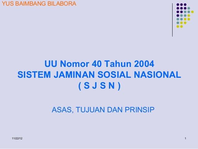 YUS BAIMBANG BILABORA           UU Nomor 40 Tahun 2004      SISTEM JAMINAN SOSIAL NASIONAL                 (SJSN)         ...