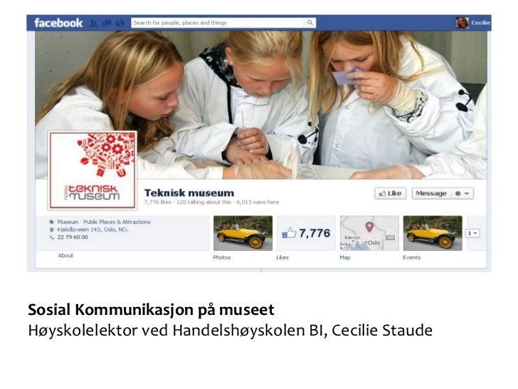 Sosial Kommunikasjon på museetHøyskolelektor ved Handelshøyskolen BI, Cecilie Staude