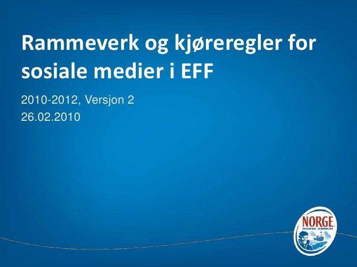 Rammeverk og kjøreregler for sosiale medier i EFF <br />2010-2012, Versjon 2<br />26.02.2010<br />