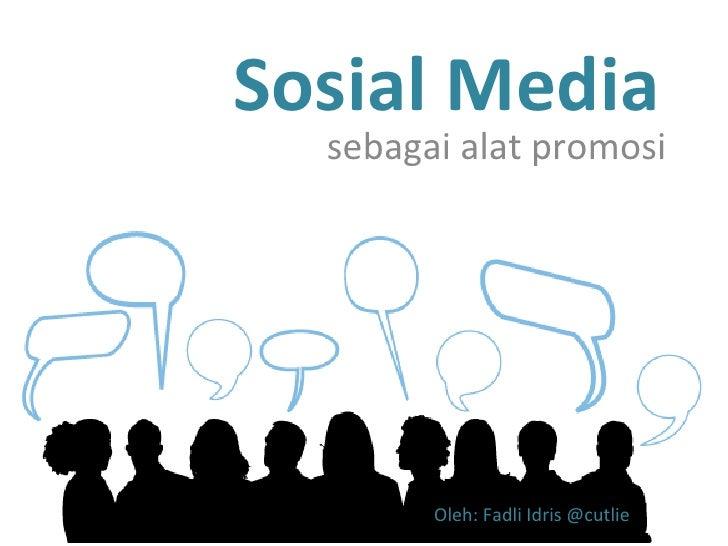 Sosial Media  sebagai alat promosi Oleh: Fadli Idris @cutlie