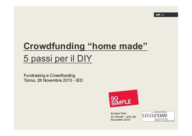 """Crowdfunding """"home made"""" 5 passi per il DIY Fundraising e Crowdfunding Torino, 28 Novembre 2013 - IED  Andrea Toso So Simp..."""