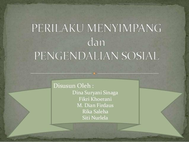 Disusun Oleh : Dina Suryani Sinaga Fikri Khoerani M. Dian Firdaus Rika Saleha Siti Nurlela