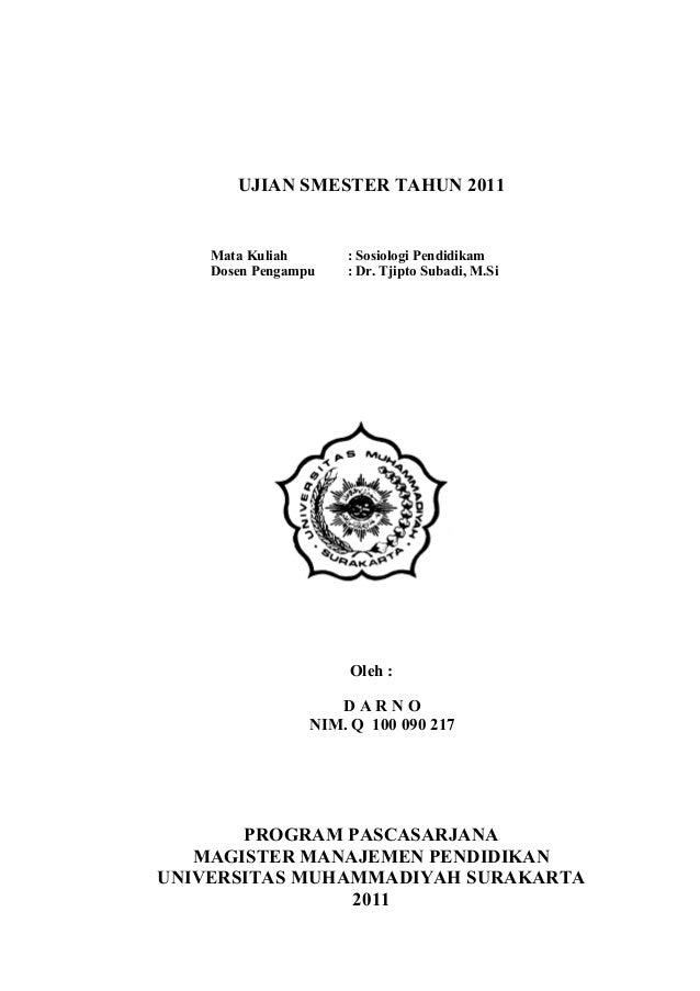 UJIAN SMESTER TAHUN 2011 Mata Kuliah : Sosiologi Pendidikam Dosen Pengampu : Dr. Tjipto Subadi, M.Si Oleh : D A R N O NIM....