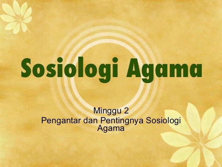 Sosiologi Agama Minggu 2 Pengantar dan Pentingnya Sosiologi Agama
