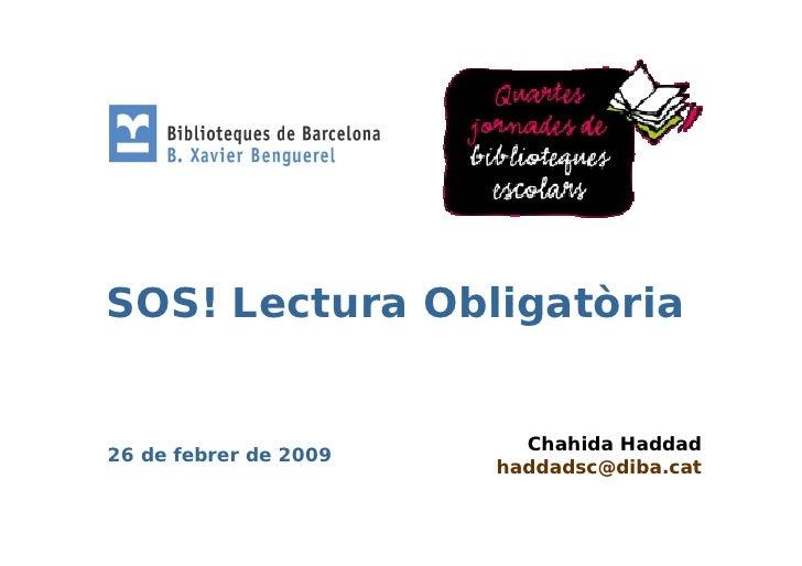 SOS! LecturaObligatòria    SOS! Lectura Obligatòria                             Chahida Haddad 26 de febrer de 2009       ...