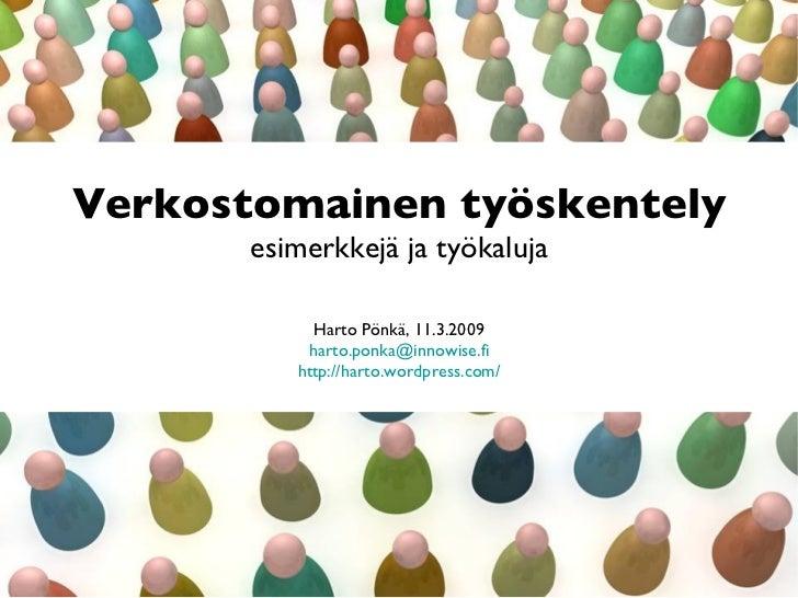 Verkostomainen työskentely esimerkkejä ja työkaluja   Harto Pönkä, 11.3.2009 [email_address] http :// harto.wordpress.com/