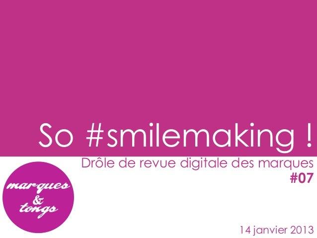 So #smilemaking !  Drôle de revue digitale des marques                                   #07                         14 ja...