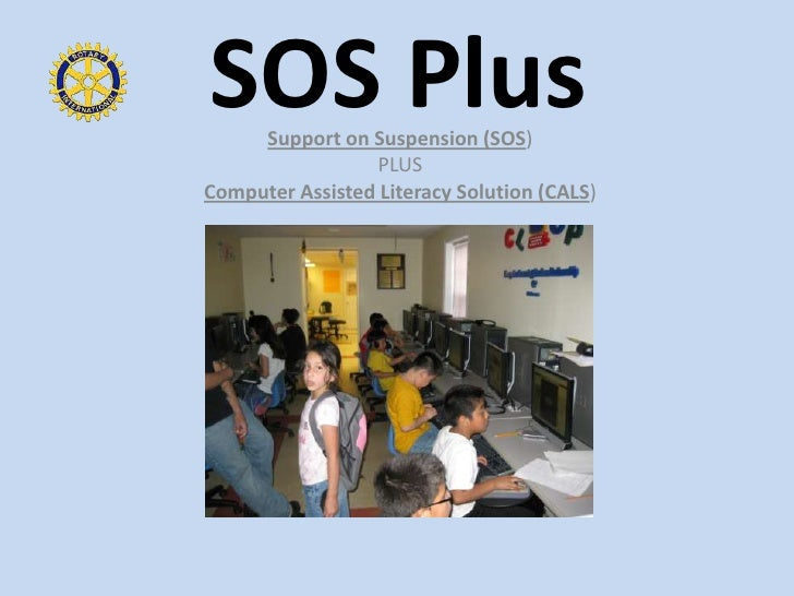 SOS Plus<br />Support on Suspension (SOS)<br />PLUS<br />Computer Assisted Literacy Solution (CALS)<br />