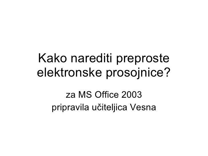 Kako narediti preproste elektronske prosojnice? za MS Office 2003 pripravila učiteljica Vesna