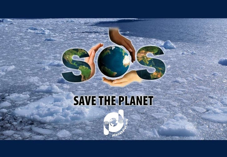 S O S Save The Planet - The facts you should know