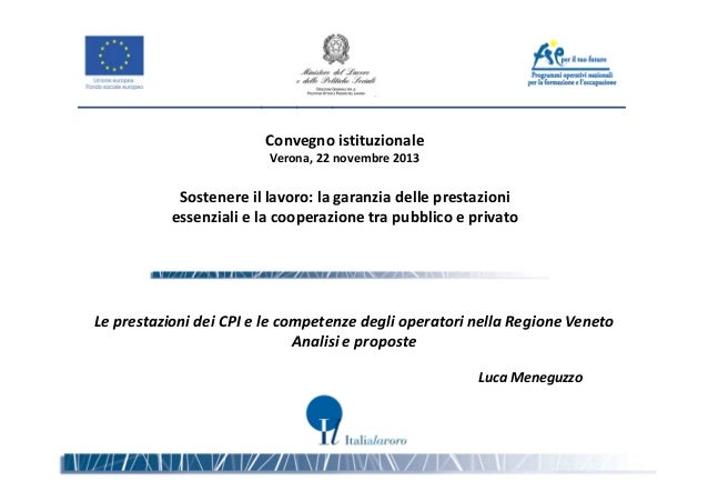 Convegno istituzionale Verona, 22 novembre 2013  Sostenere il lavoro: la garanzia delle prestazioni essenziali e la cooper...