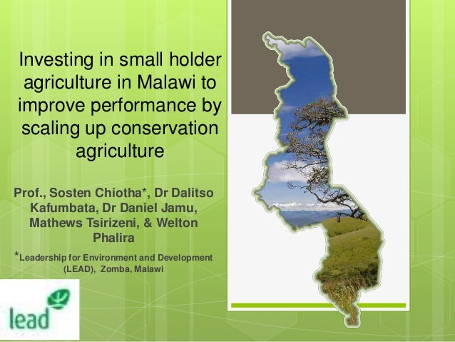 Investing in small holder agriculture in Malawi to improve performance by scaling up conservation agriculture Prof., Soste...
