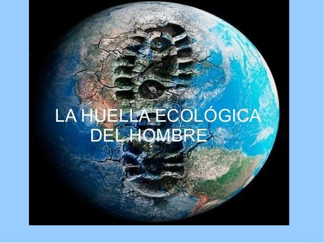 LA HUELLA ECOLÓGICA DEL HOMBRE
