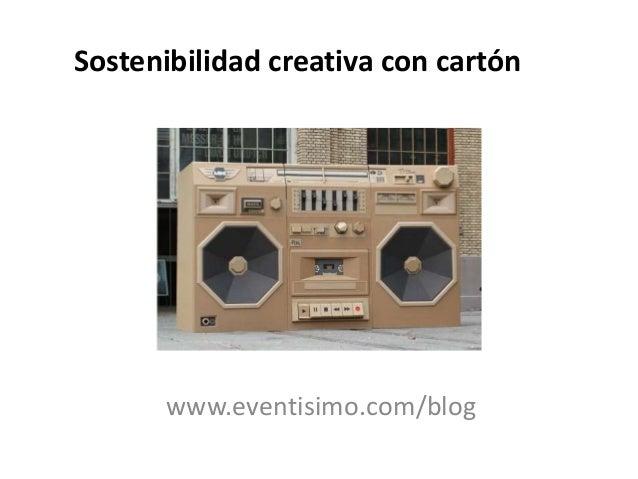 Sostenibilidad creativa con cartón  www.eventisimo.com/blog