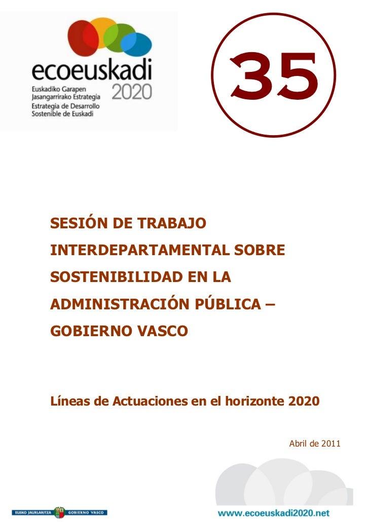 35SESIÓN DE TRABAJOINTERDEPARTAMENTAL SOBRESOSTENIBILIDAD EN LAADMINISTRACIÓN PÚBLICA –GOBIERNO VASCOLíneas de Actuaciones...