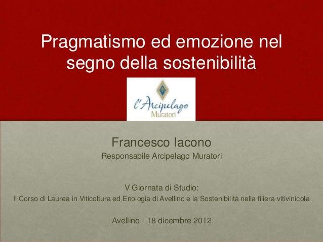 Pragmatismo ed emozione nel            segno della sostenibilità                                  Francesco Iacono        ...