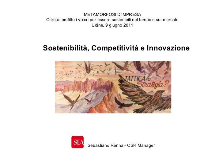 Sostenibilità, Competitività e Innovazione METAMORFOSI D'IMPRESA Oltre al profitto i valori per essere sostenibili nel tem...