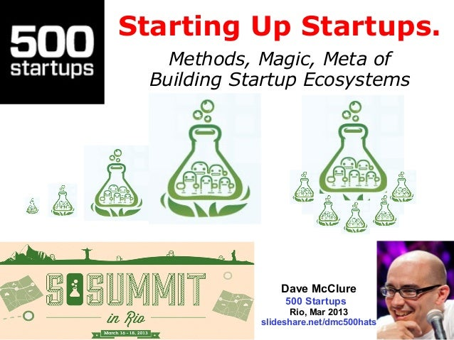Starting Up Startups.    Methods, Magic, Meta of  Building Startup Ecosystems                 Dave McClure                ...