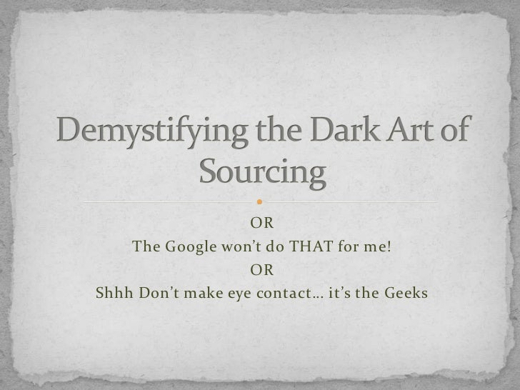 OR    The Google won't do THAT for me!                   ORShhh Don't make eye contact… it's the Geeks