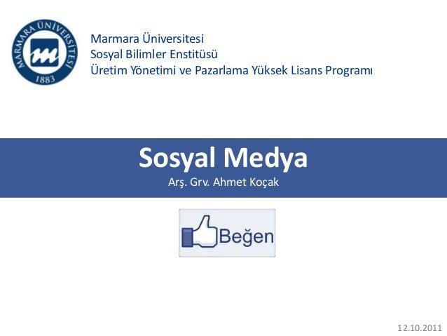 Marmara ÜniversitesiSosyal Bilimler EnstitüsüÜretim Yönetimi ve Pazarlama Yüksek Lisans ProgramıSosyal MedyaArş. Grv. Ahme...