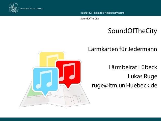 Institut für Telematik| Ambient SystemsSoundOfTheCitySoundOfTheCityLärmkarten für JedermannLärmbeirat LübeckLukas Rugeruge...