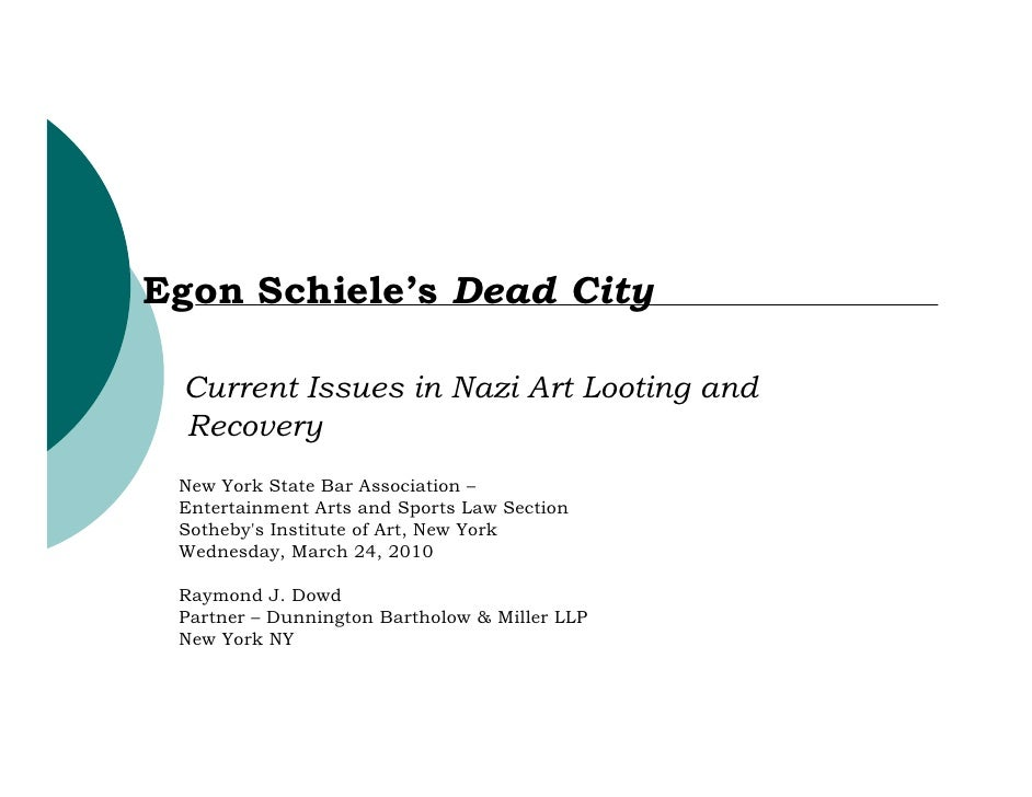 Egon Schiele's Dead City   Current Issues in Nazi Art Looting and  Recovery  New York State Bar Association –  Entertainme...