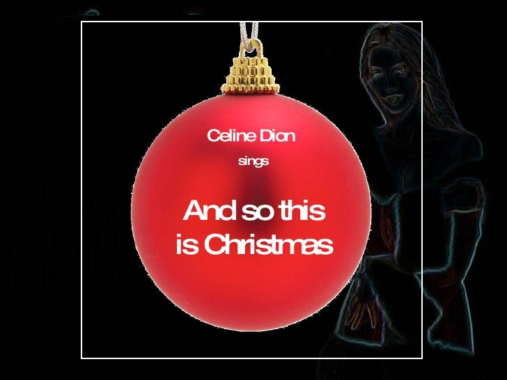 Celine Dion  sings And so this is Christmas