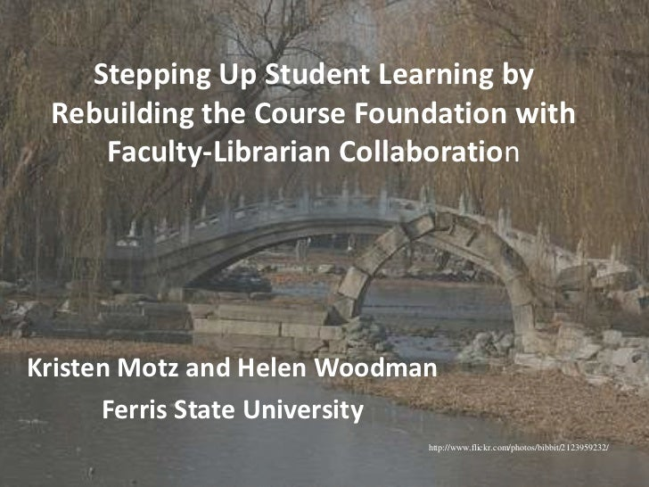 Stepping Up Student Learning by Rebuilding the Course Foundation with Faculty-Librarian Collaboration<br />Kristen Motz an...