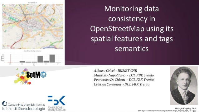 Monitoring data consistency in OpenStreetMap using its spatial features and tags semantics Alfonso Crisci - IBIMET CNR Mau...