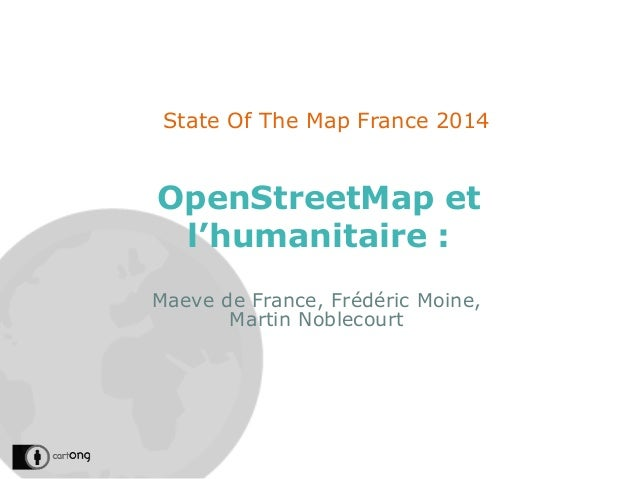 OpenStreetMap et l'humanitaire : State Of The Map France 2014 Maeve de France, Frédéric Moine, Martin Noblecourt