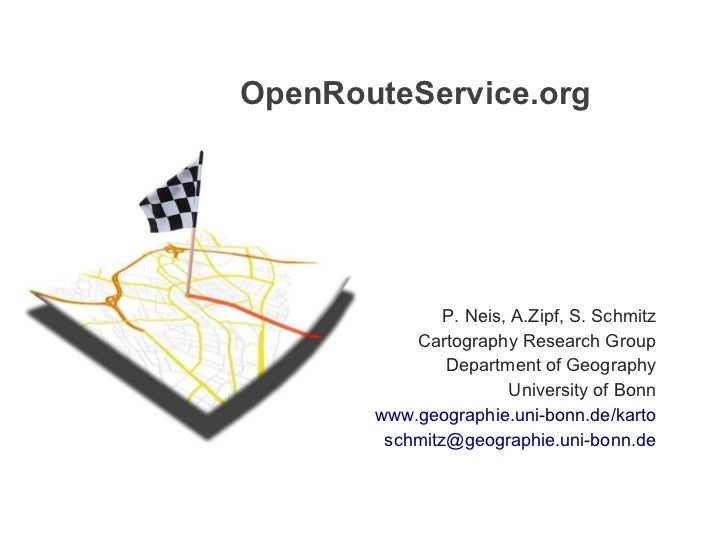 OpenRouteService.org  P. Neis, A.Zipf, S. Schmitz Cartography Research Group Department of Geography University of Bonn ww...