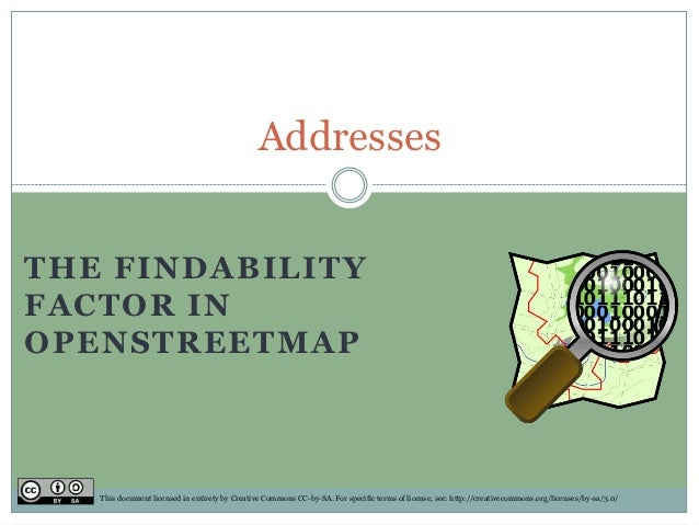 AddressesTHE FINDABILITYFACTOR INOPENSTREETMAP   This document licensed in entirety by Creative Commons CC-by-SA. For spec...