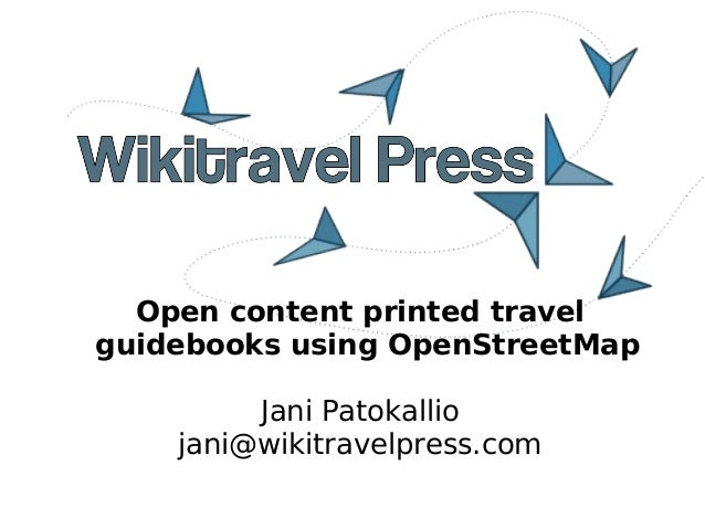 Open content printed travelguidebooks using OpenStreetMap         Jani Patokallio    jani@wikitravelpress.com