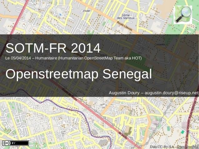 SOTM-FR 2014Le 05/04/2014 – Humanitaire (Humanitarian OpenStreetMap Team aka HOT) Openstreetmap Senegal Augustin Doury – a...