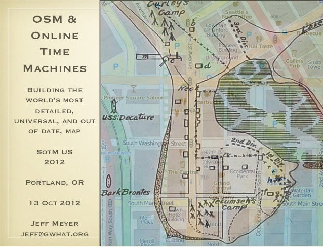 OSM &  Online   Time Machines           Building the  world's most     detailed,universal, and out   of date, map         ...